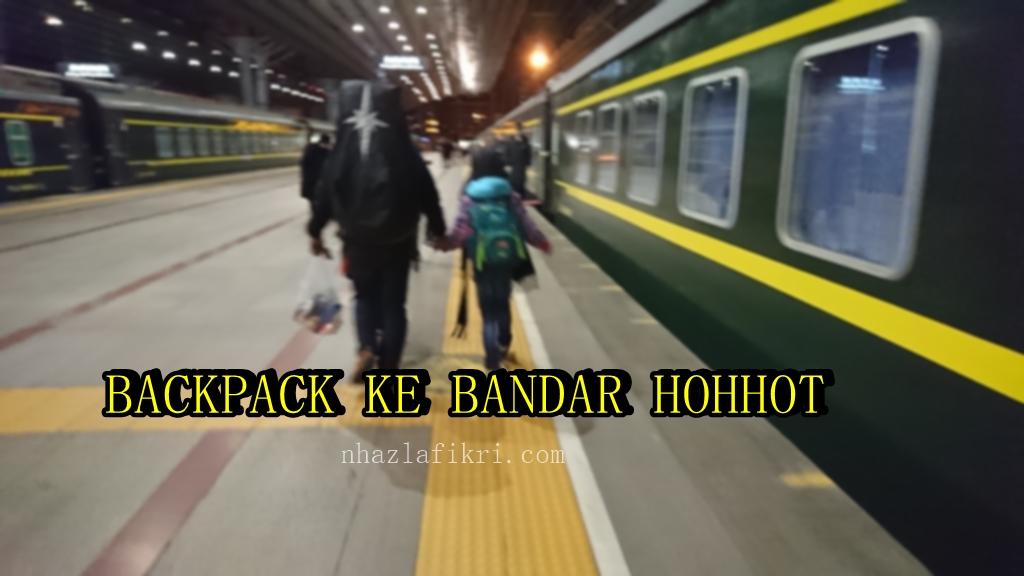 Backpack ke Hohhot Inner Mongolia – Pengalaman DIY ; kami sekeluarga