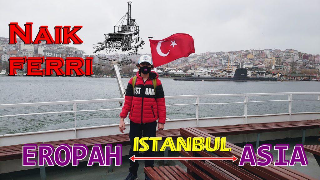 Naik feri Istanbul : Eropah ke Asia